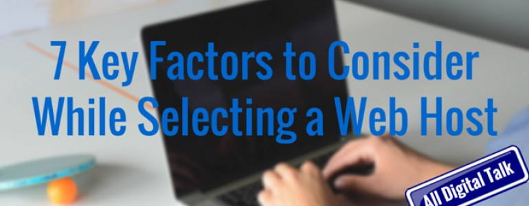 7 Key factors to consider while selecting a web host